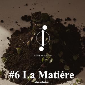 #6 La Matiére